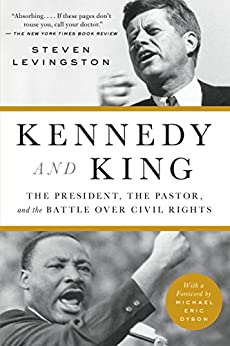 Kennedy and King: The President, the Pastor, and the Battle over Civil Rights by [Steven E. Levingston]