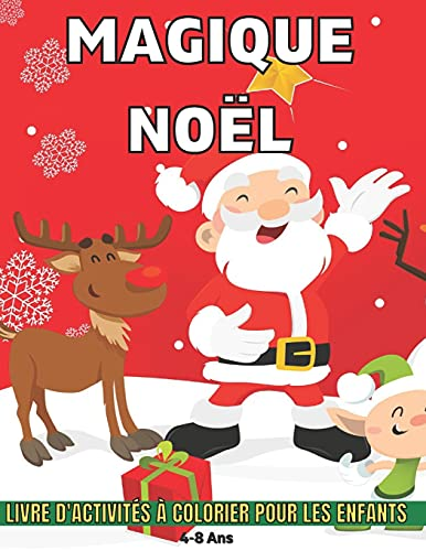 Noël Magique Livre D'Activités à Colorier Pour Les Enfants 4-8 Ans: Livre d'activités à colorier pour les vacances d'hiver pour enfants Bonhommes de neige, cadeaux de Noël, ornements et plus encore !