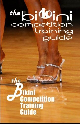The Bikini Competition Training Guide: Professional Bikini Contest Preparation Guide