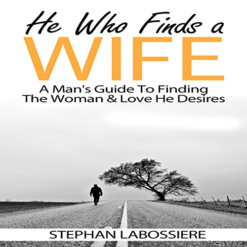 He Who Finds a Wife     A Man's Guide to Finding the Woman & Love He Desires              By:                                                                                                                                 Stephan Labossiere                               Narrated by:                                                                                                                                 Stephan Labossiere                      Length: 2 hrs and 11 mins     9 ratings     Overall 4.6