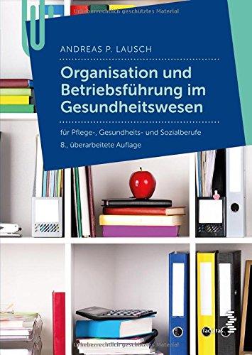 Organisation und Betriebführung im Gesundheitswesen: für Pflege- Gesundheits- und Sozialberufe