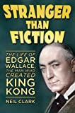 Stranger Than Fiction: The Life of Edgar Wallace, the Man Who Created King Kong