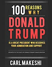 100 Reasons Why Donald Trump Is A Great President Who Deserves Your Admiration and Support
