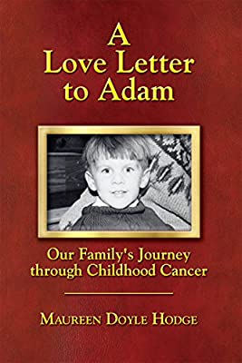 A Love Letter to Adam: Our Family's Journey through Childhood Cancer