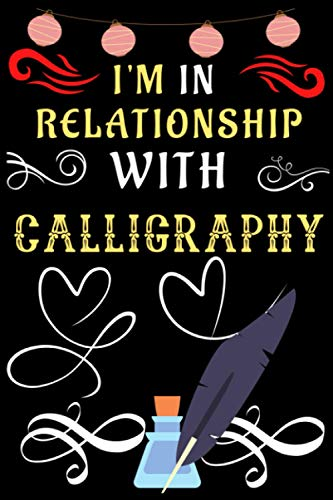 I'm In Relationship With Calligraphy: lined notebook for Man, Woman, Boys, Girls And Kids