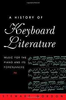 A History of Keyboard Literature: Music for the Piano and It