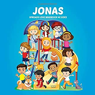 Jonas Spreads Love Wherever He Goes: Personalized Book to Inspire Kids & Spread Love (Personalized Books, Inspirational St...