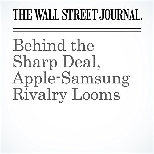 Behind the Sharp Deal, Apple-Samsung Rivalry Looms cover art