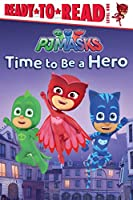 Time to Be a Hero: Ready-to-Read Level 1 (PJ Masks)