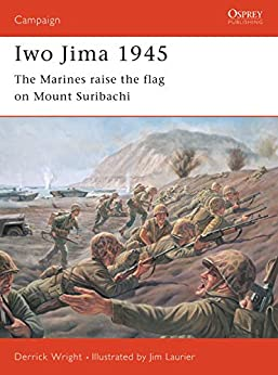 Iwo Jima 1945: The Marines raise the flag on Mount Suribachi (Campaign Book 81) by [Derrick Wright, Jim Laurier]