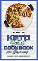 Keto Diet Cookbook for Beginners: A Simplified Guide To Make Easy And Delicious Keto Diet Recipes