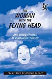 The Woman with the Flying Head and Other Stories (Japanese Women Writers in Translation) (English Edition)