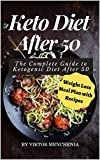 Ketо Diеt Aftеr 50: The Complete Guide to Ketogenic Dіet Aftеr 50 (Weight Loss Meal Plаn with Rеcipes)