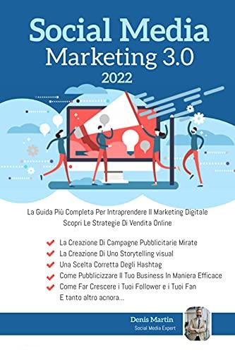 Social Media Marketing 3.0; La Guida Più Completa Per Intraprendere Il Marketing Digitale. Scopri Le Strategie Di Vendita Online Su Facebook Ads e Instagram Marketing