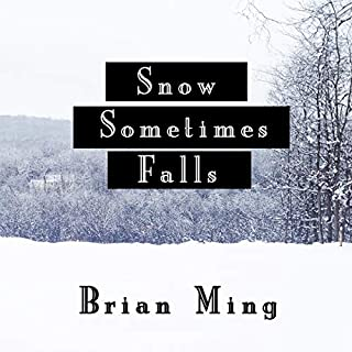 Snow Sometimes Falls: A Novel                   By:                                                                                                                                 Brian Ming                               Narrated by:                                                                                                                                 Jim D Johnston                      Length: 5 hrs and 34 mins     11 ratings     Overall 4.8