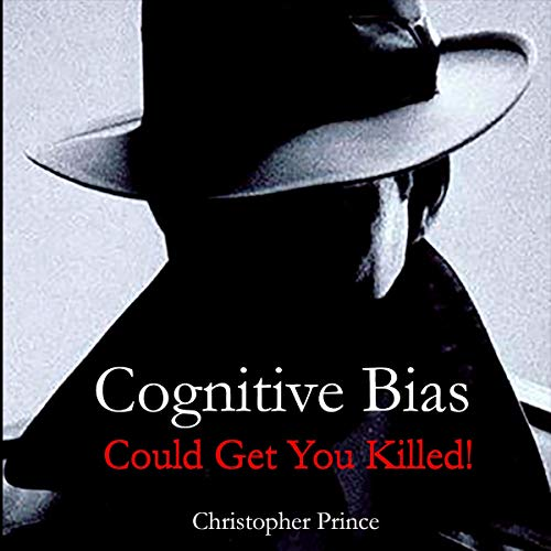 Cognitive Bias Could Get You Killed!  By  cover art