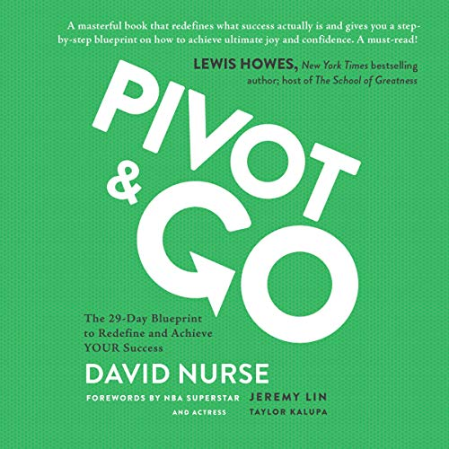 Pivot & Go: The 29-Day Blueprint to Redefine and Achieve Your Success Audiobook By David Nurse cover art