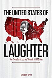 The United States of Laughter: One Comedian's Journey Through All 50 States by Andrew Tarvin