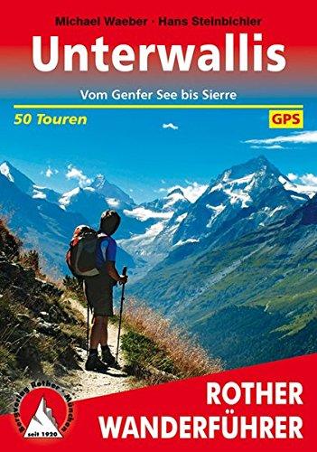 Unterwallis: Vom Genfer See bis Sierre. 50 Touren. Mit GPS-Tracks. (Rother Wanderführer)