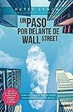 Un paso por delante de Wall Street: Cómo utilizar lo que ya sabes para ganar dinero...