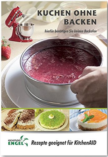 Kuchen ohne Backen – Rezepte geeignet für KitchenAid: hierfür benötigen Sie keinen Backofen