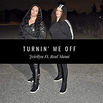 Turnin' Me Off (feat. Real Mami)