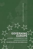 Governing Europe: Discourse, Governmentality and European Integration (Routledge Advances in European Politics)