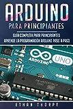 Arduino para principiantes: Guía completa para principiantes  Aprende la programación Arduino paso a paso(Libro En Español/ Arduino Spanish Book Version)