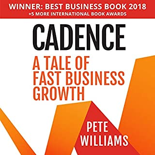 Cadence: A Tale of Fast Business Growth                   By:                                                                                                                                 Pete Williams                               Narrated by:                                                                                                                                 Kim Blair                      Length: 3 hrs and 22 mins     3 ratings     Overall 4.7