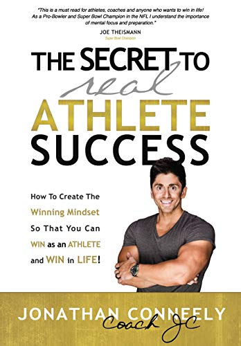 THE SECRET TO REAL ATHLETE SUCCESS: How To Create The Winning Mindset so That You Can WIN as an Athlete and WIN in Life!