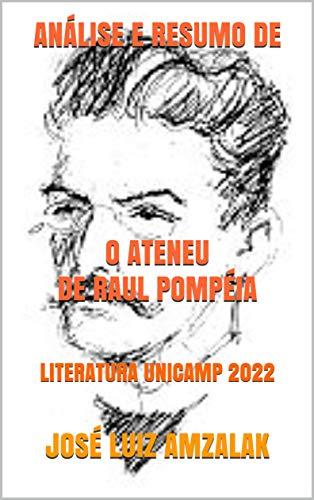ANÁLISE E RESUMO DE O ATENEU DE RAUL POMPÉIA: LITERATURA UNICAMP 2022