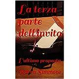 La terza parte dell'invito: L'ultima proposta (Italian Edition)