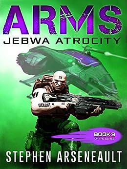 ARMS Jebwa Atrocity: (Book 3) by [Stephen Arseneault, Elizabeth Mackey]
