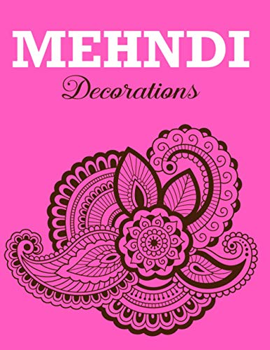 Mehndi Decorations: Beautiful And Floral Mehndi Design   Simple & Easy Mehndi Design   Mandala Coloring Books For Kids Mehndi Tattoo Paste Flower ... Perfect As Gifts Or Use At Any Occasions