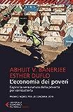 L'economia dei poveri: Capire la vera natura della povertà per combatterla