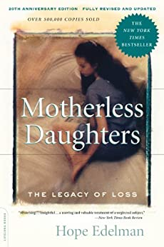 Motherless Daughters: The Legacy of Loss, 20th Anniversary Edition by [Hope Edelman]