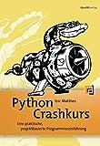 Python Crashkurs: Eine praktische, projektbasierte Programmiereinführung - Eric Matthes