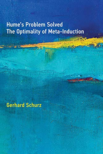 Hume's Problem Solved: The Optimality of Meta-Induction (The MIT Press)