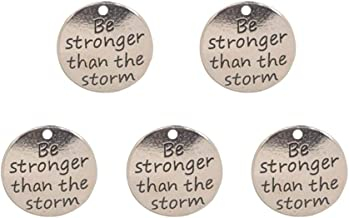 Yansanido Pack of 10 Alloy Silver ''Be Stronger Than The Storm'' Round DIY Antique Message Charms Pendant for Making Bracelet and Necklace (Be Stronger Than The Storm)