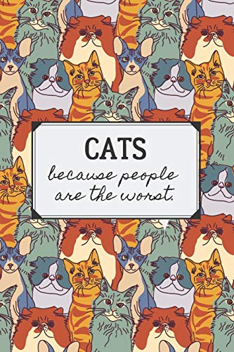 Cats Because People Are The Worst: Funny Blank Lined Journal Diary Notebook for Cat Lovers, Women Who Love Cats, Gift for Kitten Pet Owners, Siamese Long Short Hair Animal
