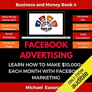 Facebook Advertising: Learn How To Make $10,000+ Each Month With Facebook Marketing cover art
