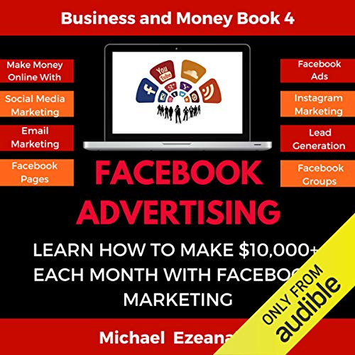 Couverture de Facebook Advertising: Learn How To Make $10,000+ Each Month With Facebook Marketing