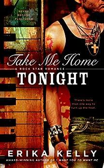 Take Me Home Tonight (Rock Star Romance Book 3) by [Erika Kelly]
