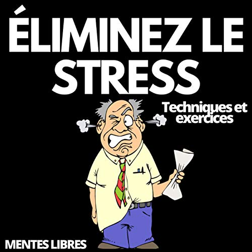 Éliminez Le Stress Techniques Et Exercices [Eliminate Stress Techniques and Exercises] cover art