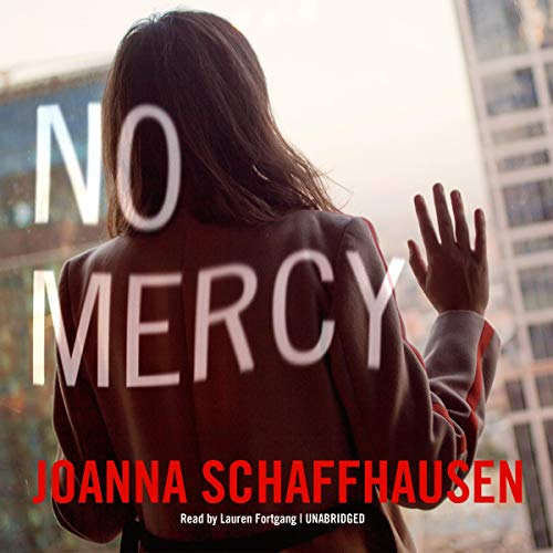 No Mercy     The Ellery Hathaway Series, Book 2              By:                                                                                                                                 Joanna Schaffhausen                               Narrated by:                                                                                                                                 Lauren Fortgang                      Length: 10 hrs and 10 mins     6 ratings     Overall 3.8