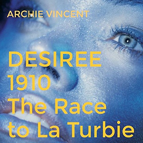 Desiree 1910: The Race to La Turbie     The Race to La Turbie              By:                                                                                                                                 Archie Vincent                               Narrated by:                                                                                                                                 Chelsea Lee Rock                      Length: 2 hrs and 46 mins     Not rated yet     Overall 0.0