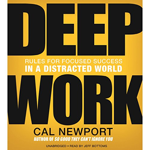 Deep Work     Rules for Focused Success in a Distracted World              By:                                                                                                                                 Cal Newport                               Narrated by:                                                                                                                                 Jeff Bottoms                      Length: 7 hrs and 44 mins     7,894 ratings     Overall 4.5