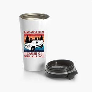 Drink Apple Juice Because Oj Will Kill You Stainless Steel Travel Mug 15 Oz