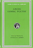 Greek Iambic Poetry: From the Seventh to the Fifth Centuries BC (Loeb Classical Library)