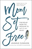 Mom Set Free: Find Relief from the Pressure to Get It All Right (English Edition)